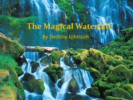 The Magical Waterfall By Destiny Johnson. By Destiny Johnson.