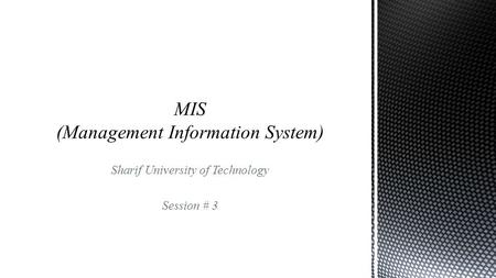 Sharif University of Technology Session # 3.  Contents  Systems Analysis and Design Sharif University of Technology MIS (Management Information System),
