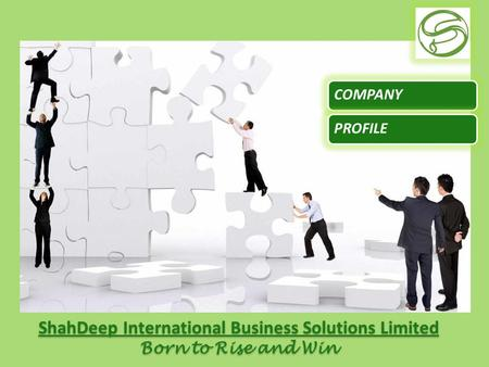 ShahDeep International Business Solutions Limited Born to Rise and Win ShahDeep International Business Solutions Limited Born to Rise and Win COMPANYPROFILE.