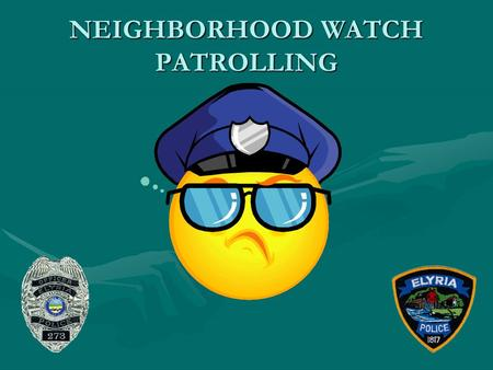 NEIGHBORHOOD WATCH PATROLLING. Neighborhood Watch Patrolling Patrolling TechniquesPatrolling Techniques Being a good witnessBeing a good witness ReportingReporting.