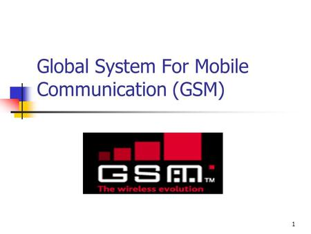 1 Global System For Mobile Communication (GSM). 2 History  Europe cell tech fragmented in early 80's  1982 GSM Study Group started  1991 1 st Commercial.