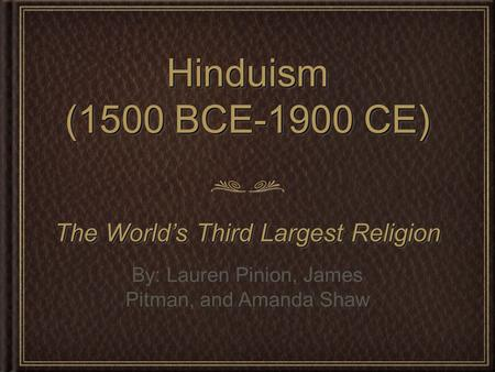 Hinduism (1500 BCE-1900 CE) The <strong>World</strong>'s Third Largest Religion