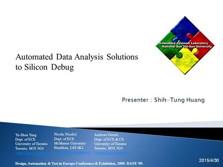 Presenter : Shih-Tung Huang 2015/4/30 EICE team Automated Data Analysis Solutions to Silicon Debug Yu-Shen Yang Dept. of ECE University of Toronto Toronto,