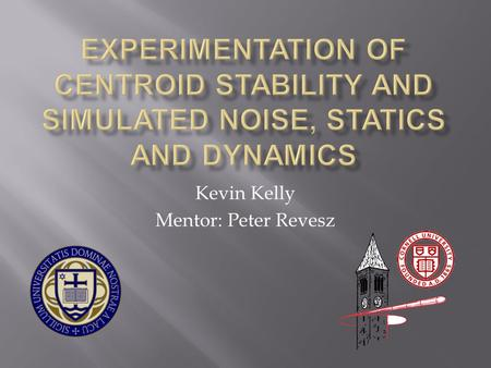 Kevin Kelly Mentor: Peter Revesz.  Importance of Project: Beam stability is crucial in CHESS, down to micron-level precision  The beam position is measured.