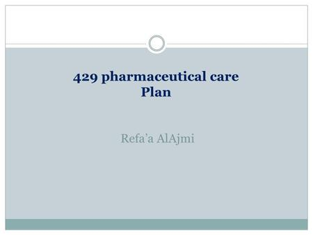 429 pharmaceutical care Plan Refa'a AlAjmi. Goal of therpay A goal of therapy is the desired response or endpoint that you and your patient want to achieve.