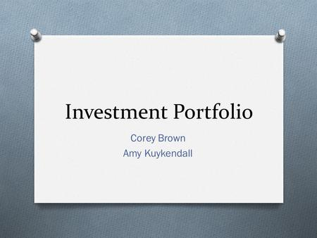 Investment Portfolio Corey Brown Amy Kuykendall. Asset Allocation Decision O $500,000 fund investment O Objectives: O Asset allocation: investing your.