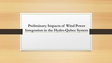 Preliminary Impacts of Wind Power Integration in the Hydro-Qubec System.