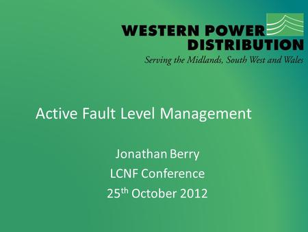 Active Fault Level Management Jonathan Berry LCNF Conference 25 th October 2012.