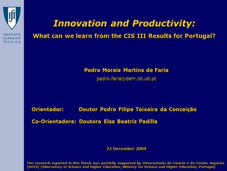 Innovation and Productivity: What can we learn from the CIS III Results for Portugal? Pedro Morais Martins de Faria Orientador: