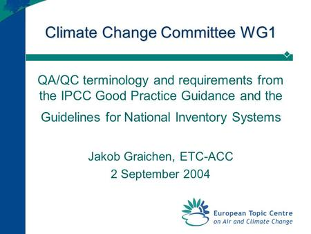 Climate Change Committee WG1 QA/QC terminology and requirements from the IPCC Good Practice Guidance and the Guidelines for National Inventory Systems.