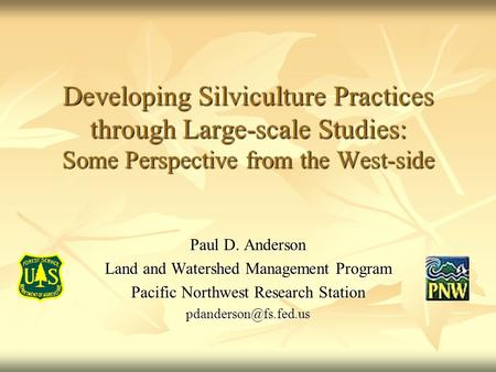 Developing Silviculture Practices through Large-scale Studies: Some Perspective from the West-side Paul D. Anderson Land and Watershed Management Program.