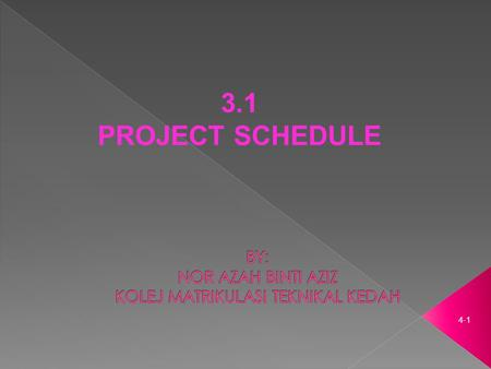 4-1 3.1 PROJECT SCHEDULE. 4-2 3.1 PROJECT SCHEDULE Able to : a)Produce a network diagram based on the activities in a construction work b)Produce a network.