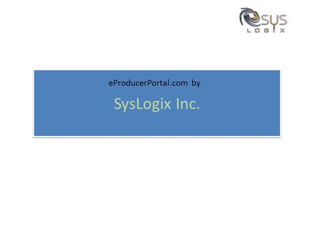 "SysLogix Inc. eProducerPortal.com by. Introduction 'Onboarding"" - the process of contracting and appointing new agents. It is used to refer to the administrative."