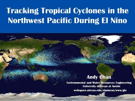 Tracking Tropical Cyclones in the Northwest Pacific During El Nino Andy Chan Environmental and Water Resources Engineering University of Texas at Austin.