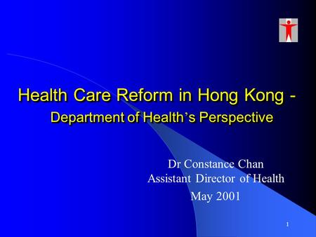 1 Health Care Reform in Hong Kong - Department of Health ' s Perspective Dr Constance Chan Assistant Director of Health May 2001.