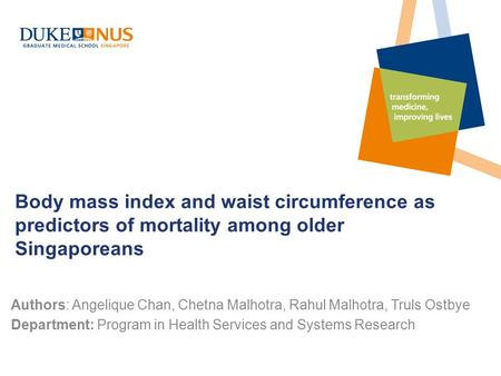 Body mass index and waist circumference as predictors of mortality among older Singaporeans Authors: Angelique Chan, Chetna Malhotra, Rahul Malhotra, Truls.