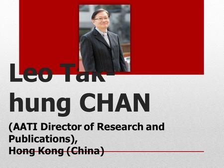 Leo Tak- hung CHAN (AATI Director of Research and Publications), Hong Kong (China)
