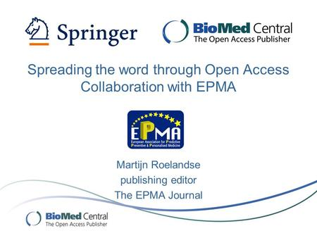 Martijn Roelandse publishing editor The EPMA Journal Spreading the word through Open Access Collaboration with EPMA.