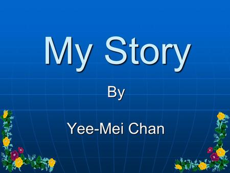 My Story By Yee-Mei Chan. This is my country Hong Kong, China.