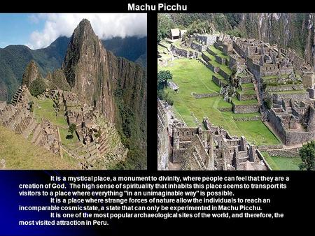 Machu Picchu It is a mystical place, a monument to divinity, where people can feel that they are a creation of God. The high sense of spirituality that.