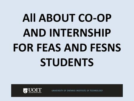 All ABOUT CO-OP AND INTERNSHIP FOR FEAS AND FESNS STUDENTS.