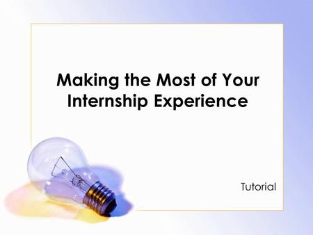 Making the Most of Your Internship Experience Tutorial.