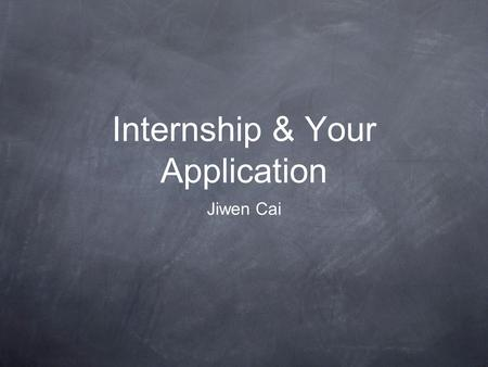 Internship & Your Application Jiwen Cai. About Myself Jiwen CAI   Website:
