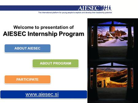 Www.aiesec.si ABOUT AIESEC ABOUT PROGRAM PARTICIPATE Welcome to presentation of AIESEC Internship Program.