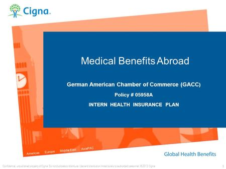 Americas Europe Middle East AsiaPAC 1 Medical Benefits Abroad German American Chamber of Commerce (GACC ) Policy # 05958A INTERN HEALTH INSURANCE PLAN.