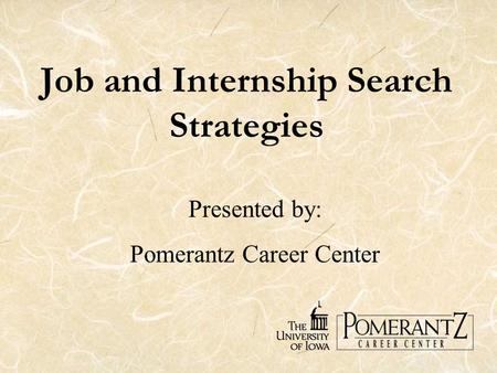 Job and Internship Search Strategies Presented by: Pomerantz Career Center.