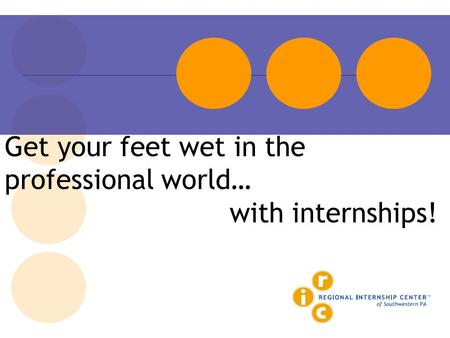 Get your feet wet in the professional world… with internships!