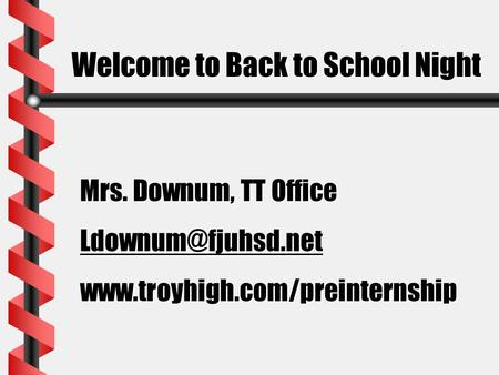 Welcome to Back to School Night Mrs. Downum, TT Office