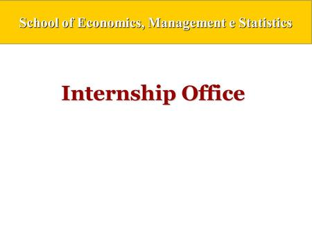 Internship Office. INTERNSHIP OFFICE The aim of the School of Economics Internship Office is promote the entrance of its students (and graduates) in the.