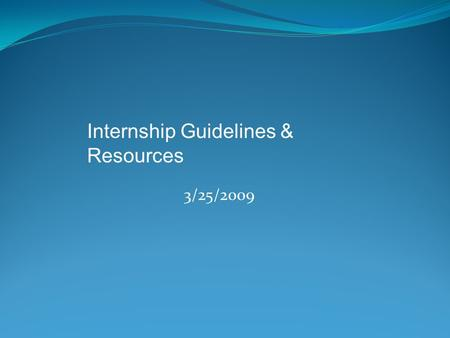 3/25/2009 Internship Guidelines & Resources. AAFA endorsed schools Are the undergraduate students at your college/university required to complete an internship.