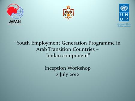 """Youth Employment Generation Programme in Arab Transition Countries – Jordan component"" Inception Workshop 2 July 2012."