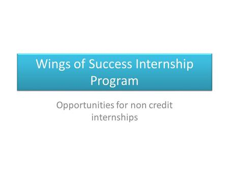 Wings of Success Internship Program Opportunities for non credit internships.
