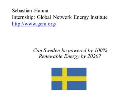 Sebastian Hanna Internship: Global Network Energy Institute   Can Sweden be powered by 100% Renewable Energy by.