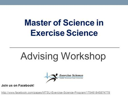 Master of Science in Exercise Science Advising Workshop Join us on Facebook!