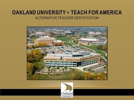OAKLAND UNIVERSITY + TEACH FOR AMERICA ALTERNATIVE TEACHER CERTIFICATION.