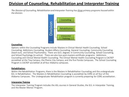 Division of Counseling, Rehabilitation and Interpreter Training The Division of Counseling, Rehabilitation and Interpreter Training has three primary programs.