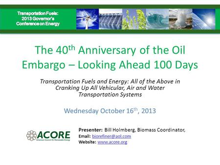 The 40 th Anniversary of the Oil Embargo – Looking Ahead 100 Days Transportation Fuels and Energy: All of the Above in Cranking Up All Vehicular, Air and.