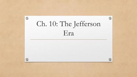 Ch. 10: The Jefferson Era.