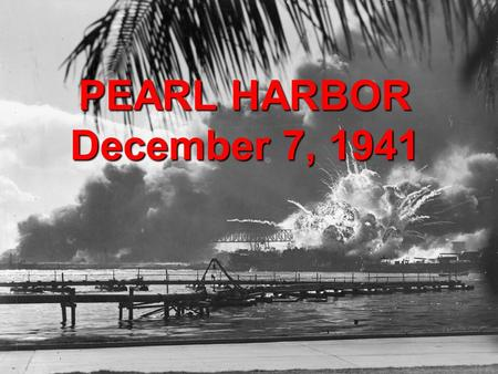 PEARL HARBOR December 7, 1941. Why did Japan Attack? Japan had invaded both China and Indochina The U.S. demanded that Japan withdraw from China and Indochina.