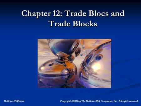 McGraw-Hill/Irwin Copyright  2009 by The McGraw-Hill Companies, Inc. All rights reserved. Chapter 12: Trade Blocs and Trade Blocks.