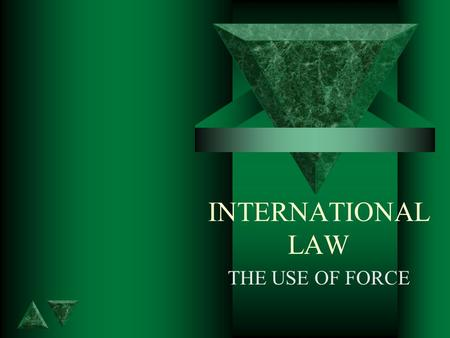 INTERNATIONAL LAW THE USE OF FORCE. THE PROHIBITION OF FORCE: Art 2 t 3. All Members shall settle their international disputes by peaceful means in such.