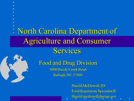 North Carolina Department of Agriculture and Consumer Services Food and Drug Division 4000 Reedy Creek Road Raleigh, NC 27606 Harold McDowell, RS Food.