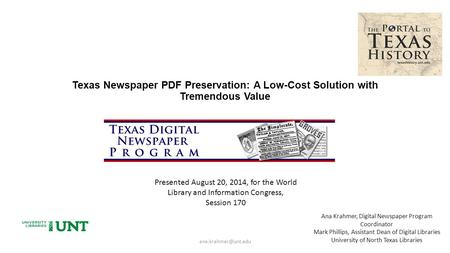 Texas Newspaper PDF Preservation: A Low-Cost Solution with Tremendous Value Ana Krahmer, Digital Newspaper Program Coordinator Mark.