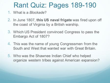 Rant Quiz: Pages 189-190  What is a Blockade?  In June 1807, this US naval frigate was fired upon off the coast of Virginia by a British warship. 