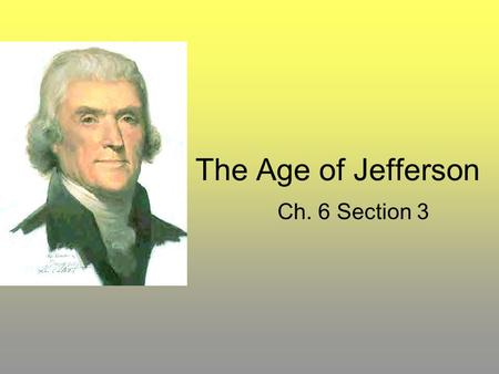 The Age of Jefferson Ch. 6 Section 3.