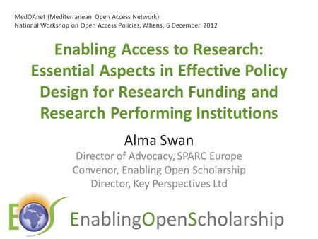 EnablingOpenScholarship Enabling Access to Research: Essential Aspects in Effective Policy Design for Research Funding and Research Performing Institutions.